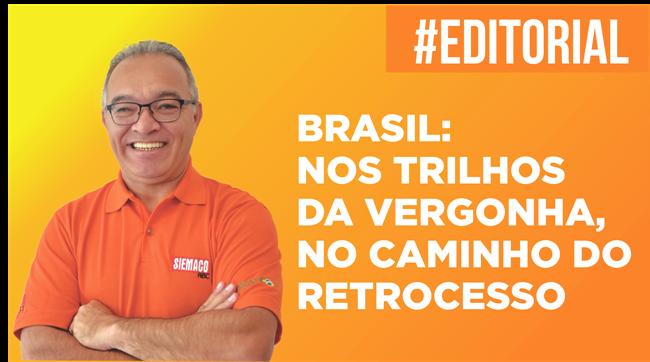 Brasil: Nos trilhos da vergonha, no caminho do retrocesso